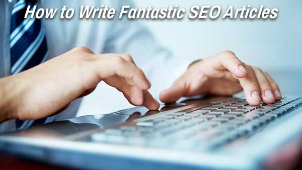 How to Write a Fantastic SEO Articles